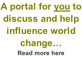 A portal for you to discuss and help influence world change… Read more here